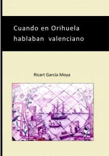 Nuevo libro de Ricart García Moya: Cuando en Orihuela hablaban valenciano